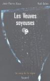 Jean-Pierre Alaux et Noël Balen - Les Veuves soyeuses.