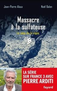 Jean-Pierre Alaux et Noël Balen - Massacre à la sulfateuse - Le sang de la vigne, tome 21.