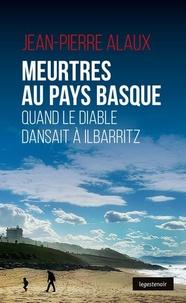 Jean-Pierre Alaux - Meurtres au pays basque - Quand le diable dansait à Ilbaritz.