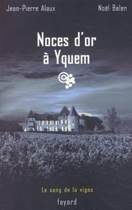Jean-Pierre Alaux et Noël Balen - Noces d'or à Yquem.