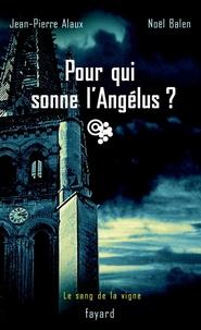 Jean-Pierre Alaux et Noël Balen - Pour qui sonne l'Angélus ? - Le sang de la vigne, tome 3.