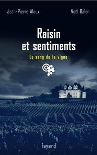 Jean-Pierre Alaux et Noël Balen - Raisin et sentiments - Le Sang de la vigne T. 24.