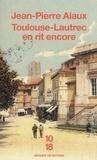 Jean-Pierre Alaux - Toulouse-Lautrec en rit encore.