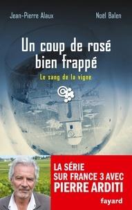 Jean-Pierre Alaux et Noël Balen - Un coup de rosé bien frappé.