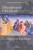 Jean-Pierre Albert et Anne Brenon - Dissidences en Occident des débuts du christianisme au XXe siècle - Le religieux et le politique.