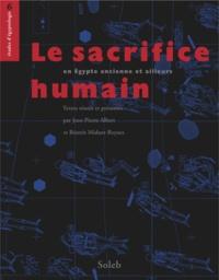 Jean-Pierre Albert et Béatrix Midant-Reynes - Le sacrifice humain, en Egypte ancienne et ailleurs.