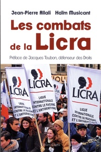 Jean-Pierre Allali et Haïm Musicant - Les combats de la Licra (1927-2017).