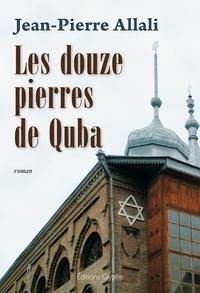 Jean-Pierre Allali - Les douze pierres de Quba.