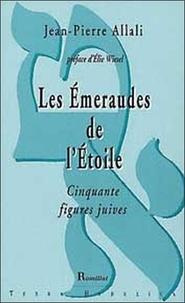 Jean-Pierre Allali - Les Emeuraude de l'Etoile - Cinqante figures juives.