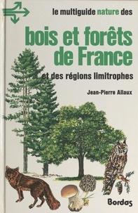 Jean-pierre Allaux et Valérie Decugis - Bois et forêts de France - Et des régions limitrophes.