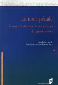 Jean-Pierre Allinne et Mathieu Soula - La mort pénale - Les enjeux historiques et contemporains de la peine de mort.