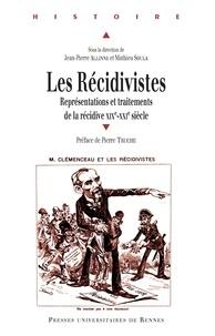 Jean-Pierre Allinne et Mathieu Soula - Les Récidivistes - Représentations et traitements de la récidive XIXe-XXIe siècle.