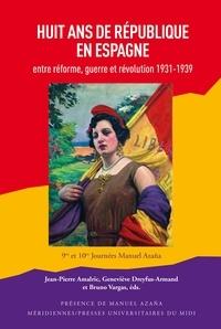 Jean-Pierre Amalric et Geneviève Dreyfus-Armand - Huit ans de République en Espagne - Entre réforme, guerre et révolution (1931-1939).