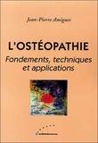 Jean-Pierre Amigues - L'ostéopathie - Fondements, techniques et applications.
