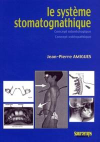 Jean-Pierre Amigues - Le systeme stomatognathique - Concept odontologique, concept ostéopathique.