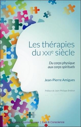 Jean-Pierre Amigues - Les thérapies du XXI siècle - Du corps physique aux corps spirituels.