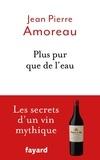 Jean-Pierre Amoreau - Plus pur que de l'eau - Les secrets d'un vin myhtique.