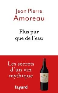 Téléchargement gratuit d'échantillons de livre Plus pur que de l'eau iBook ePub RTF 9782213714059 (Litterature Francaise) par Jean-Pierre Amoreau