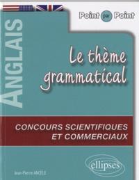 Jean-Pierre Ancèle - Le thème grammatical anglais aux concours scientifiques et commerciaux.