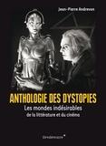Jean-Pierre Andrevon - Anthologie des dystopies - Les mondes indésirables de la littérature et du cinéma.