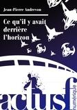 Jean-Pierre Andrevon - Ce qu'il y avait derrière l'horizon.