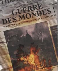 Jean-Pierre Andrevon - Guerre des mondes ! - Invasions martiennes, de Wells à Spielberg.