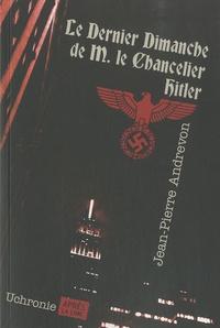 Jean-Pierre Andrevon - Le dernier dimanche de monsieur le chancelier Hitler.