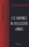 Jean-Pierre Andrevon - Les fantômes ne vieillissent jamais.
