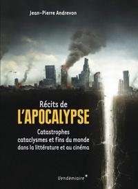 Jean-Pierre Andrevon - Récits de l'Apocalypse - Catastrophes, cataclysmes et fins du monde dans la littérature et au cinéma.