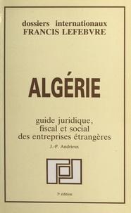 Jean-pierre Andrieux - Algérie - Guide juridique, fiscal et social des entreprises étrangères.