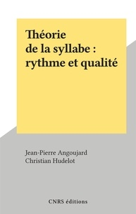 Jean-Pierre Angoujard et Christian Hudelot - Théorie de la syllabe : rythme et qualité.