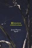 Jean-Pierre April - Histoires centricoises.
