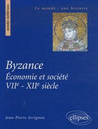 Jean-Pierre Arrignon - Byzance - Economie et société (VIIe-XIIe siècle).