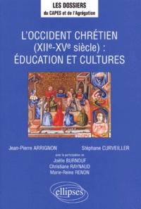 Jean-Pierre Arrignon et Stéphane Curveiller - L'Occident chrétien, XIIe-XVe siècle - Éducation et cultures.