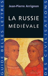 Jean-Pierre Arrignon - La Russie médiévale.