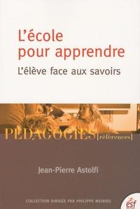 Jean-Pierre Astolfi - L'école pour apprendre - L'élève face aux savoirs.