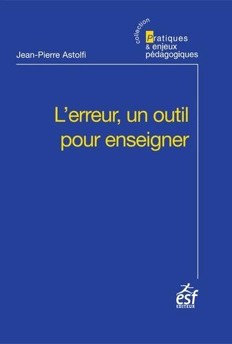 L'erreur, un outil pour enseigner - Jean-Pierre Astolfi - Format ePub - 9782710123798 - 9,99 €