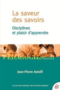 Jean-Pierre Astolfi - La saveur des savoirs - Disciplines et plaisir d'apprendre.