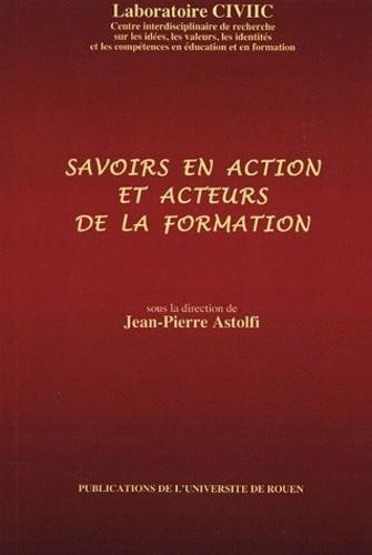 Jean-Pierre Astolfi et  Collectif - Savoirs en action et acteurs de la formation.