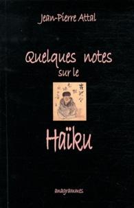 Jean-Pierre Attal - Quelques notes sur le Haïku.