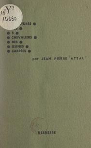 Jean-Pierre Attal - Vie et aventures des 5 chevaliers des usines carrées.