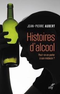 Jean-Pierre Aubert - Histoires d'alcool - Peut-on en parler à son médecin ?.