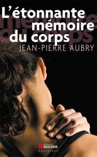 Jean-Pierre Aubry - L'étonnante mémoire du corps.