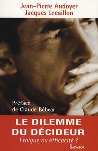 Jean-Pierre Audoyer et Jacques Lecaillon - Le dilemme du décideur - Ethique ou efficacité ?.