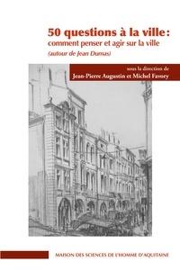 Jean-Pierre Augustin et Michel Favory - 50 questions à la ville - Comment penser et agir sur la ville.