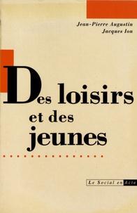 Jean-Pierre Augustin et Jacques Ion - Des loisirs et des jeunes - Cent ans de groupements éducatifs et sportifs.