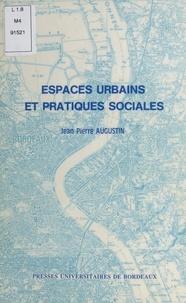 Jean-Pierre Augustin - Espaces urbains et pratiques sociales.
