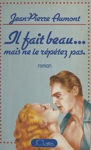 Jean-Pierre Aumont - Il fait beau... mais ne le répétez pas.