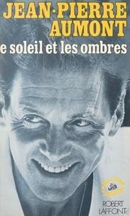 Jean-Pierre Aumont - Le soleil et les ombres.