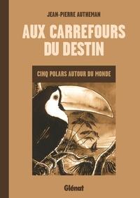 Jean-Pierre Autheman - Aux carrefours du destin - Cinq polars autour du monde.